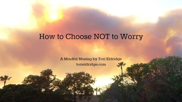 How to Choose NOT to Worry